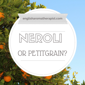 Neroli or Petitgrain essential oil?