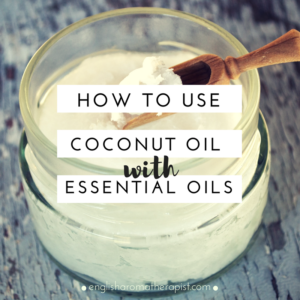 How to use coconut oil with essential oils