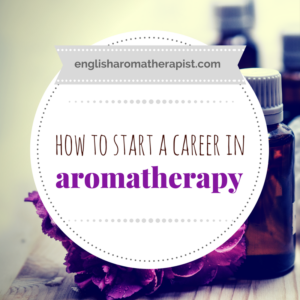 How to start a career in aromatherapy