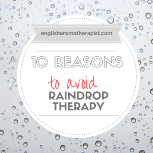 10 Reasons to Avoid Raindrop Therapy