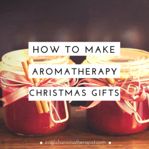 Make your own aromatherapy Christmas gifts
