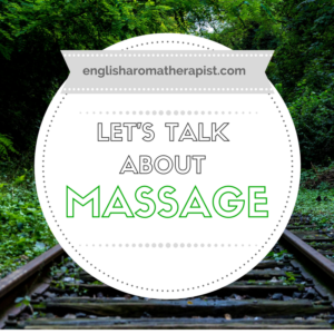 Let's talk about massage - The English Aromatherapist