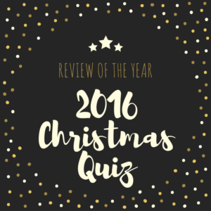 Christmas Quiz 2016 - Review of The Year