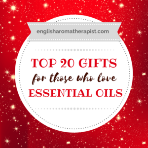 Top 20 Gifts For Essential Oil Fans The English Aromatherapist
