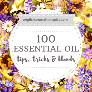 100 Essential Tips Tricks and Blends (2017) The English Aromatherapist