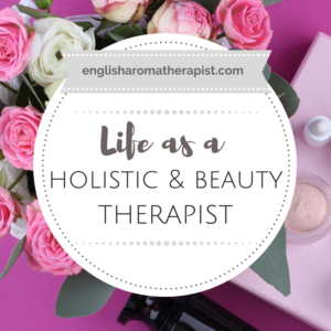 Life as a therapist: An insider's guide to working in the beauty and holistic therapy industry - The English Aromatherapist