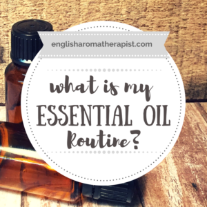 What is my essential oil routine - The English Aromatherapist