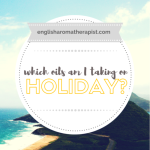 Which essential oils am I taking on holiday?