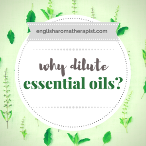 Why should we dilute essential oils?