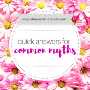 Quick Answers for Common Essential Oil Myths