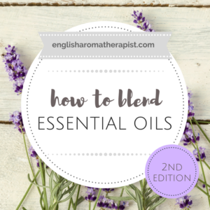 How to Blend Essential Oils (2nd Edition) - The English Aromatherapist