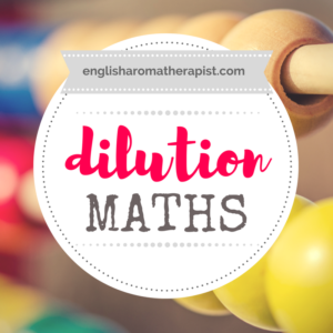 Dilution Maths - Essential Oils, Ratios, Percentages and Aromatherapy Blends
