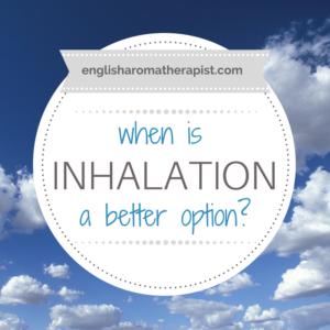 When is inhaling essential oils better